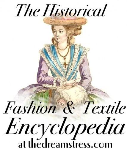 The Historical Fashion & Textile Encyclopedia at thedreamstress.com