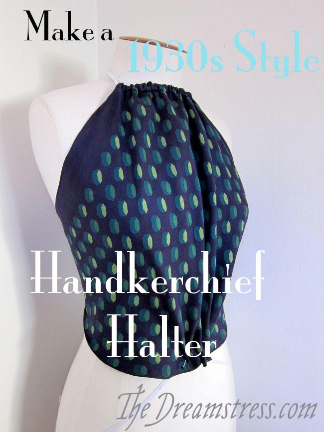 Make a 30s Handkerchief Halter thedreamstress.com