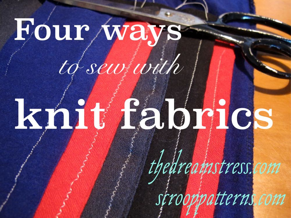 Four ways to sew with knit fabrics, thedreamstress and scrooppatterns.com
