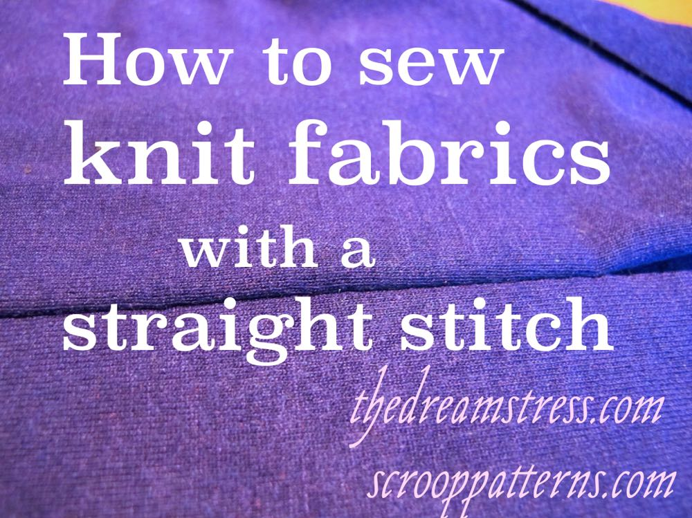 How to sew knits with a straight stitch thedreamstress & scrooppatterns.com